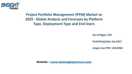 Project Portfolio Management (PPM) Market to Global Analysis and Forecasts by Platform Type, Deployment Type and End Users No of Pages: 150 Publishing.