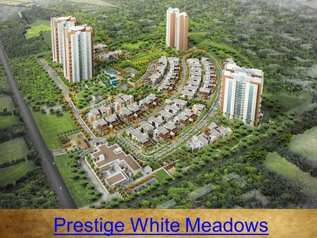 Prestige White Meadows. Overview  Prestige White Meadows is a new ready to move in Villa project by the top builder Prestige Group, Placed at Whitefield,