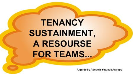 TENANCY SUSTAINMENT, A RESOURSE FOR TEAMS... A guide by Adesola Yetunde Aralepo.