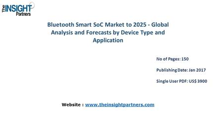 <strong>Bluetooth</strong> Smart SoC Market to Global Analysis and Forecasts by Device Type and Application No of Pages: 150 Publishing Date: Jan 2017 Single User.