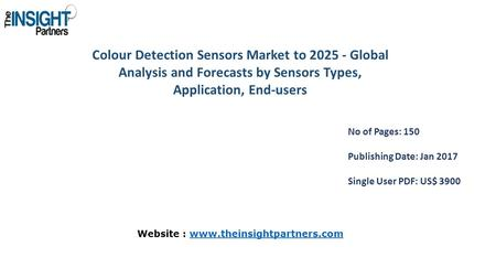 Colour Detection Sensors Market to Global Analysis and Forecasts by Sensors Types, Application, End-users No of Pages: 150 Publishing Date: Jan.