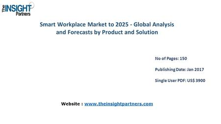 Smart Workplace Market to Global Analysis and Forecasts by Product and Solution No of Pages: 150 Publishing Date: Jan 2017 Single User PDF: US$