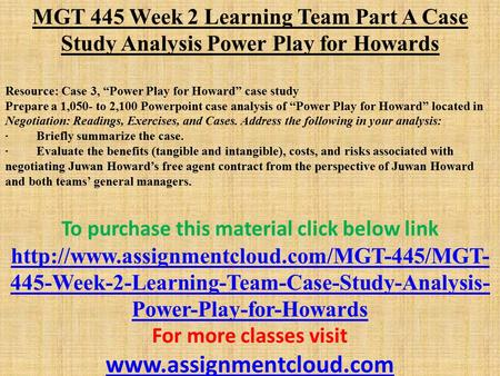 "MGT 445 Week 2 Learning Team Part A Case Study Analysis Power Play for Howards ​ Resource: Case 3, ""Power Play for Howard"" case study Prepare a 1,050-"