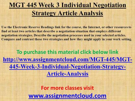 MGT 445 Week 3 Individual Negotiation Strategy Article Analysis Use the Electronic Reserve Readings link for the course, the Internet, or other resources.