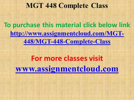 MGT 448 Complete Class To purchase this material click below link  448/MGT-448-Complete-Class For more classes visit.