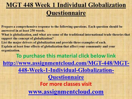 MGT 448 Week 1 Individual Globalization Questionnaire Prepare a comprehensive response to the following questions. Each question should be answered in.