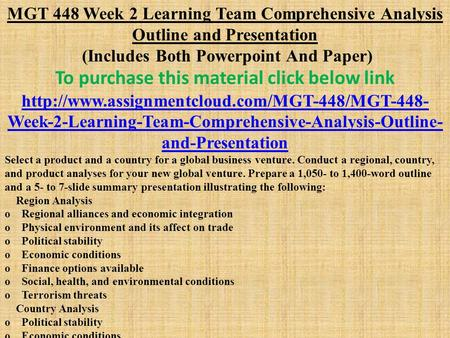 MGT 448 Week 2 Learning Team Comprehensive Analysis Outline and Presentation (Includes Both Powerpoint And Paper) To purchase this material click below.