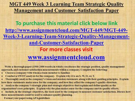 MGT 449 Week 3 Learning Team Strategic Quality Management and Customer Satisfaction Paper To purchase this material click below link