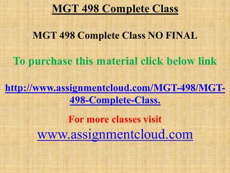 MGT 498 Complete Class MGT 498 Complete Class NO FINAL To purchase this material click below link  498-Complete-Class.