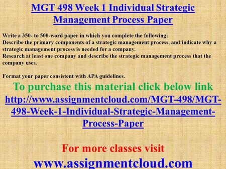 mgt 498 week three individual environmental scan A strategic management plan addresses four different management functions: environmental scanning, strategy formulation, strategy implementation, evaluation and control weeks 3, 4 and 5 individual assignments (part 1, part 2 and part 3) are integrated to generate a strategic management plan.