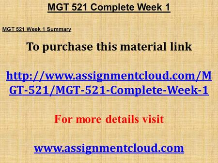 MGT 521 Complete Week 1 MGT 521 Week 1 Summary To purchase this material link  GT-521/MGT-521-Complete-Week-1 For more.