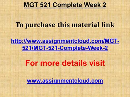 MGT 521 Complete Week 2 To purchase this material link  521/MGT-521-Complete-Week-2 For more details visit