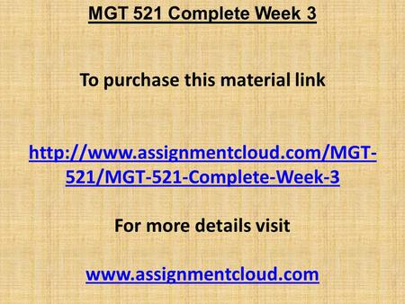MGT 521 Complete Week 3 To purchase this material link  521/MGT-521-Complete-Week-3 For more details visit