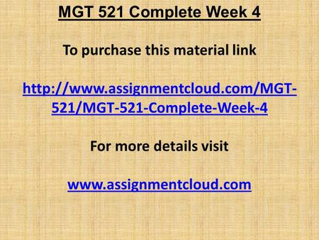 MGT 521 Complete Week 4 To purchase this material link  521/MGT-521-Complete-Week-4 For more details visit