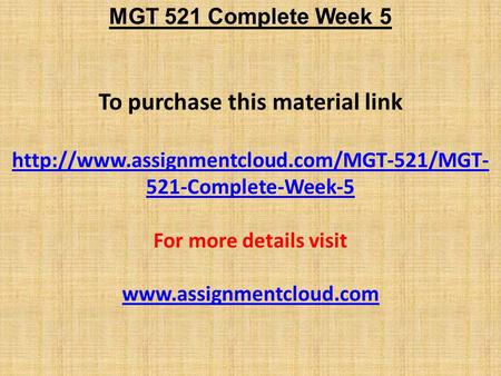 MGT 521 Complete Week 5 To purchase this material link  521-Complete-Week-5 For more details visit