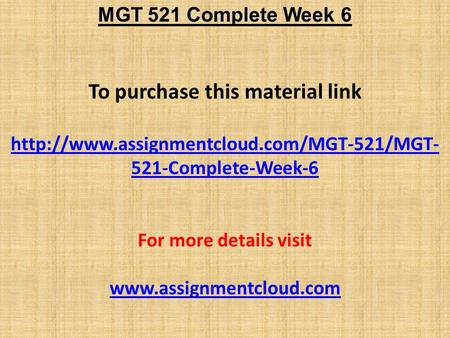 MGT 521 Complete Week 6 To purchase this material link  521-Complete-Week-6 For more details visit