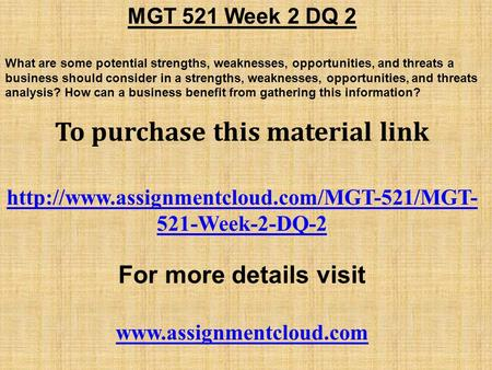 MGT 521 Week 2 DQ 2 What are some potential strengths, weaknesses, opportunities, and threats a business should consider in a strengths, weaknesses, opportunities,