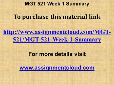 MGT 521 Week 1 Summary To purchase this material link  521/MGT-521-Week-1-Summary For more details visit