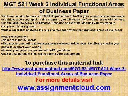 MGT 521 Week 2 Individual Functional Areas of Business Paper You have decided to pursue an MBA degree either to further your career, start a new career,