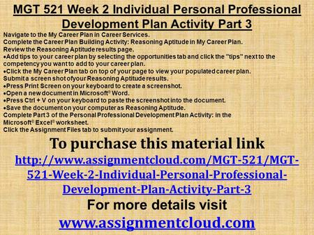 MGT 521 Week 2 Individual Personal Professional Development Plan Activity Part 3 Navigate to the My Career Plan in Career Services. Complete the Career.