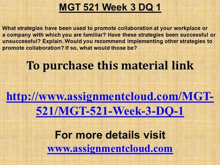 MGT 521 Week 3 DQ 1 What strategies have been used to promote collaboration at your workplace or a company with which you are familiar? Have these strategies.