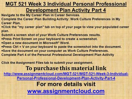 MGT 521 Week 3 Individual Personal Professional Development Plan Activity Part 4 Navigate to the My Career Plan in Career Services. Complete the Career.
