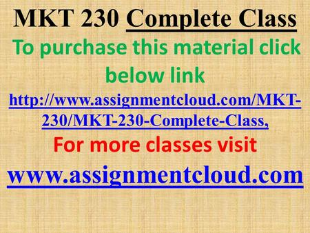 MKT 230 Complete Class To purchase this material click below link  230/MKT-230-Complete-Class, For more classes visit.