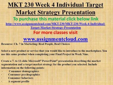 MKT 230 Week 4 Individual Target Market Strategy Presentation To purchase this material click below link