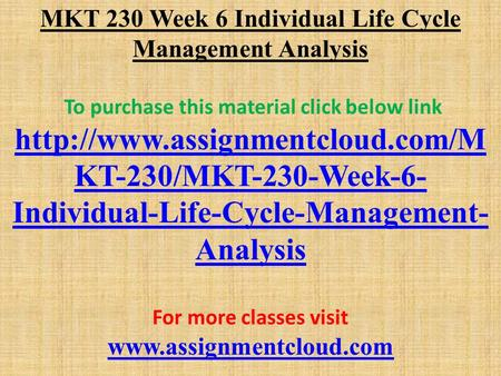 MKT 230 Week 6 Individual Life Cycle Management Analysis To purchase this material click below link  KT-230/MKT-230-Week-6-