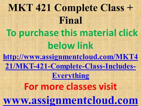 MKT 421 Complete Class + Final To purchase this material click below link  21/MKT-421-Complete-Class-Includes- Everything.