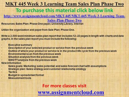 MKT 445 Week 3 Learning Team Sales Plan Phase Two To purchase this material click below link