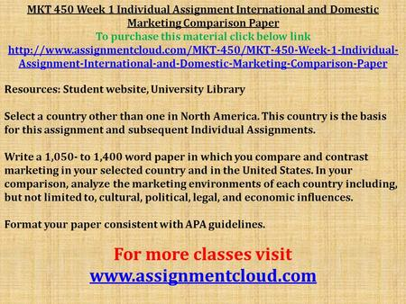 MKT 450 Week 1 Individual Assignment International and Domestic Marketing Comparison Paper To purchase this material click below link