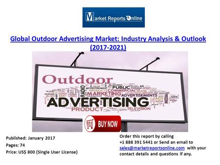 Global Outdoor Advertising Market: Industry Analysis & Outlook ( ) Published: January 2017 Pages: 74 Price: US$ 800 (Single User License) Order.