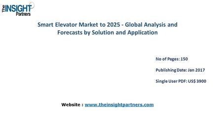 Smart Elevator Market to Global Analysis and Forecasts by Solution and Application No of Pages: 150 Publishing Date: Jan 2017 Single User PDF: US$