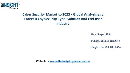 Cyber Security Market to Global Analysis and Forecasts by Security Type, Solution and End-user Industry No of Pages: 150 Publishing Date: Jan 2017.