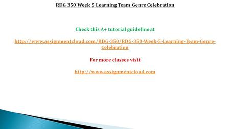 RDG 350 Week 5 Learning Team Genre Celebration Check this A+ tutorial guideline at