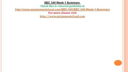 SEC 340 Week 1 Summary Check this A+ tutorial guideline at  For more classes visit