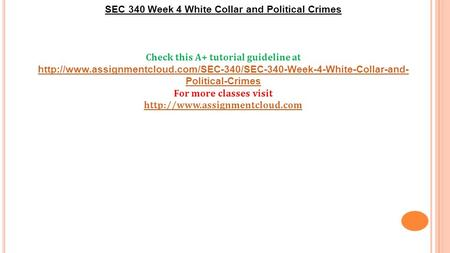 SEC 340 Week 4 White Collar and Political Crimes Check this A+ tutorial guideline at