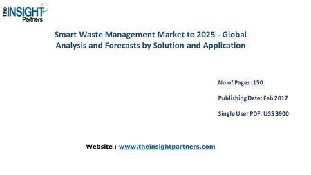 Smart Waste Management Market to Global Analysis and Forecasts by Solution and Application No of Pages: 150 Publishing Date: Feb 2017 Single User.