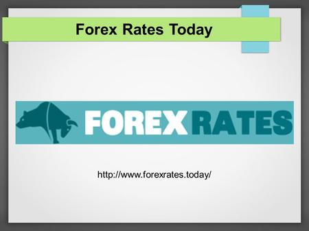 Forex Rates Today  Advantages of Forex Market – Live Forex rates Flexibility Trading Options Transaction Costs Leverage Some.