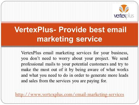 VertexPlus  marketing services for your business, you don't need to worry about your project. We send professional mails to your potential customers.