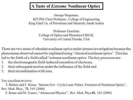 A Taste of Extreme Nonlinear Optics There are two areas of ultrafast nonlinear optics under intense investigation because the phenomena observed cannot.