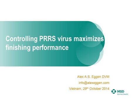 Controlling PRRS virus maximizes finishing performance Alex A.S. Eggen DVM Vietnam, 29 th October 2014.