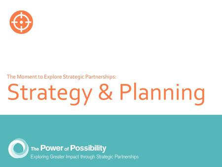 The Moment to Explore Strategic Partnerships: Strategy & Planning.