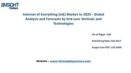 Internet of Everything (IoE) Market to Global Analysis and Forecasts by End-user Verticals and Technologies No of Pages: 150 Publishing Date: Feb.