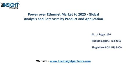 Power over Ethernet Market to Global Analysis and Forecasts by Product and Application No of Pages: 150 Publishing Date: Feb 2017 Single User PDF: