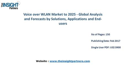 Voice over WLAN Market to Global Analysis and Forecasts by Solutions, Applications and End- users No of Pages: 150 Publishing Date: Feb 2017 Single.