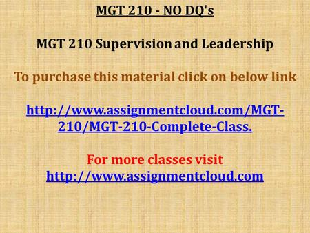 MGT NO DQ's MGT 210 Supervision and Leadership To purchase this material click on below link  210/MGT-210-Complete-Class.