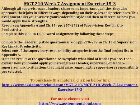 MGT 210 Week 7 Assignment Exercise 15-3 Although all supervisors and leaders share some important qualities, they also approach their jobs in different.