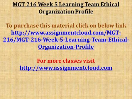 MGT 216 Week 5 Learning Team Ethical Organization Profile To purchase this material click on below link  216/MGT-216-Week-5-Learning-Team-Ethical-